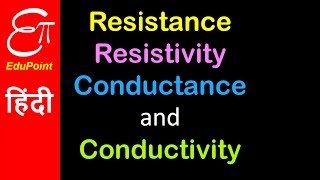 Resistance Resistivity Conductance and Conductivity | video in HINDI | EduPoint
