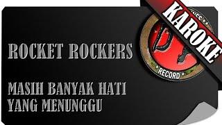 ROCKET ROCKERS - MASIH BANYAK HATI YANG MENUNGGU ( KAROKE )