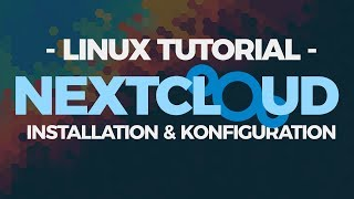 LinuxTutorial: Nextcloud Installation & Konfiguration