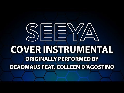 Seeya (Cover Instrumental) [In the Style of deadmau5 ft. Colleen D'Agostino]