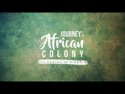 Journey of an African Colony; The Making of Nigeria