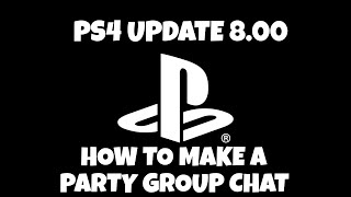 PS4 UPDATE 8.00 - HOW TO CREATE A PARTY GROUP CHAT + COMMUNITY EVENTS & PRIVATE CHATS REMOVED!