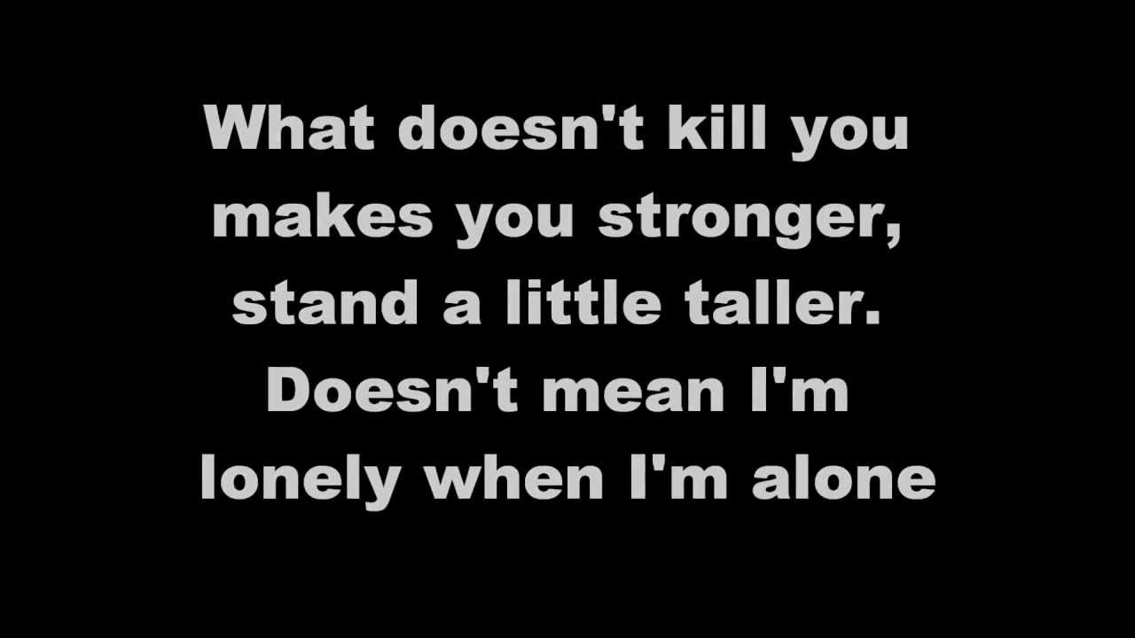 What Doesn T Kill You Stronger Kelly Clarkson Lyrics Youtube
