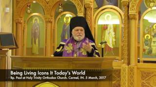 Being Living Icons In Today's World. By Bishop Paul (OCA)