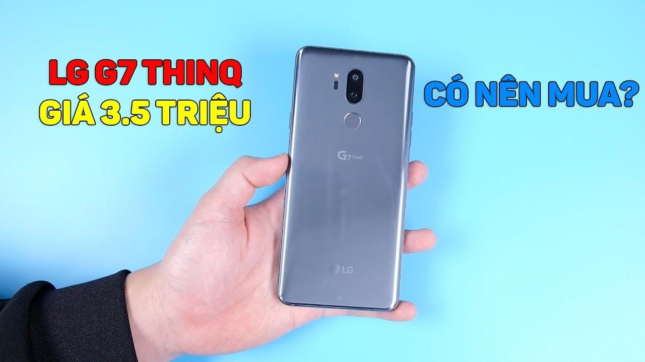 LG G7 Thinq giá còn 3.6 triệu có nên mua hay không ???