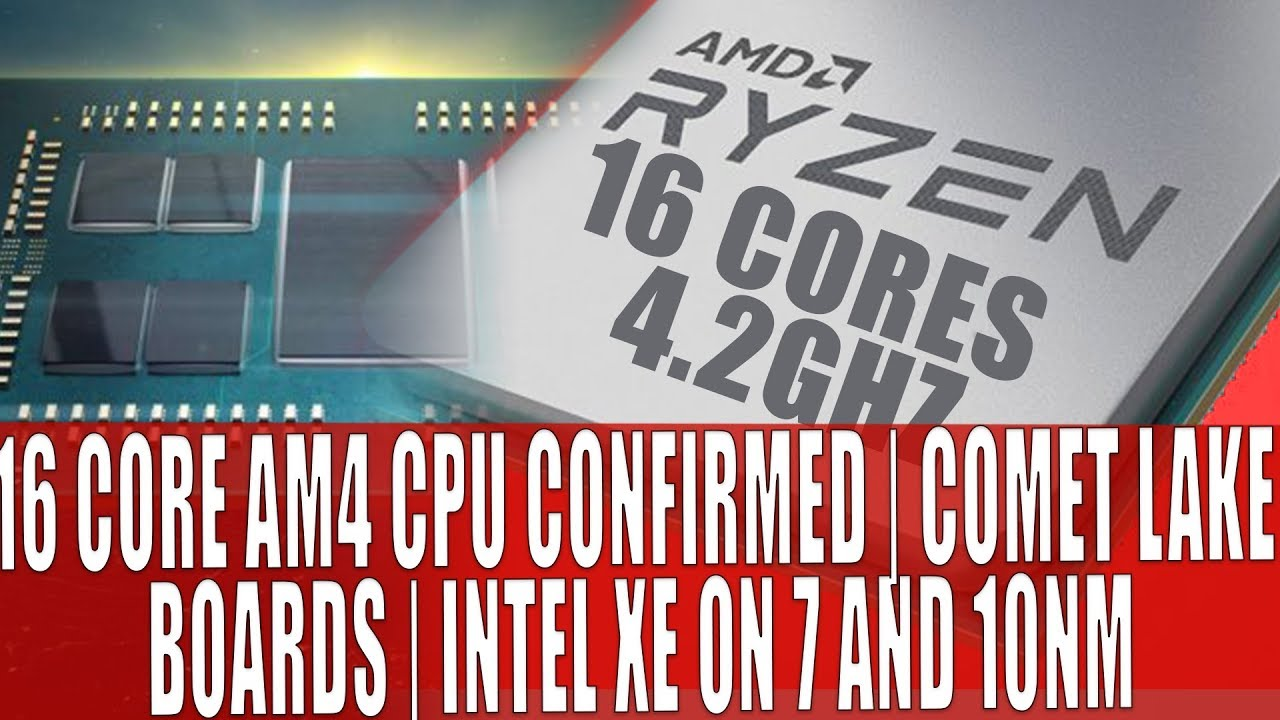 AMD 16 Core 4 2GHZ Ryzen 3000 CPU | Intel Xe on 7 & 10nm | Comet Lake  Requires Different Boards