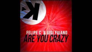 Felipe C  & Gigi Fuiano - Are You Crazy (Original Mix)