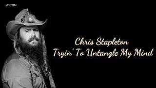 Chris Stapleton - Tryin To Untangle My Mind (Lyrics)
