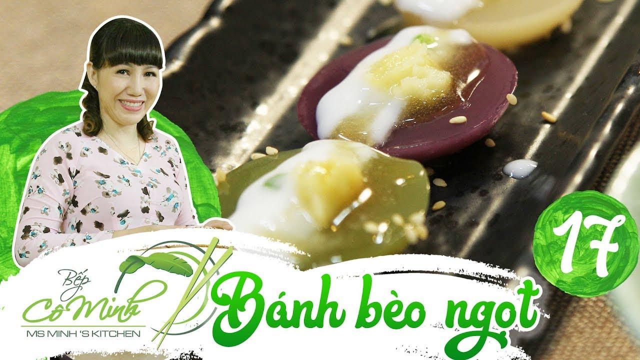 Bếp cô Minh | tập 17: hướng dẫn cách làm bánh bèo ngọt, hô biến món ăn quen thuộc cực thú vị