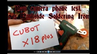 broken parkside soldering iron repair fix, testing camera cubot x18plus