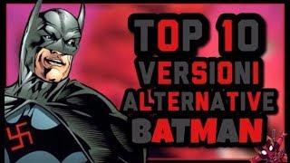 Top 10 VERSIONI ALTERNATIVE BATMAN