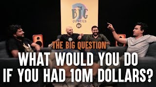 SnG: What Would You Do If You Had 10M Dollars? | Big Question S3 Ep1