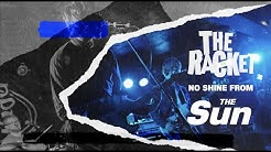 The Racket - No Shine From The Sun (Official Lyric Video)