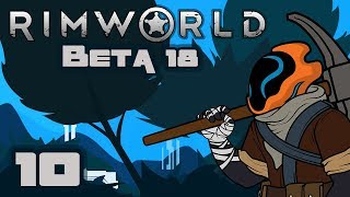 Let's Play Rimworld [Beta 18] - Gameplay Part 10 - Terrible Timing