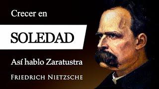 CRECER en SOLEDAD (Friedrich Nietzsche) - ¿Cómo reaccionó ZARATUSTRA al estar SOLO y ACOMPAÑADO?