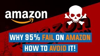 Why 95% Of Amazon FBA Sellers FAIL!  And How To Avoid It!