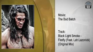 The Bad Batch Soundtrack Black Light Smoke Firefly Feat Lah Lazonick Original Mix