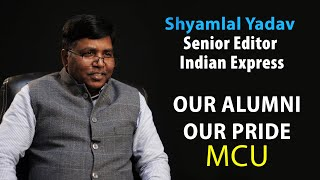 Mr. Shyamlal Yadav, Senior Editor, The Indian Express, New Delhi #ALUMNI #MCU #Our_Alumni_Our_Pride.