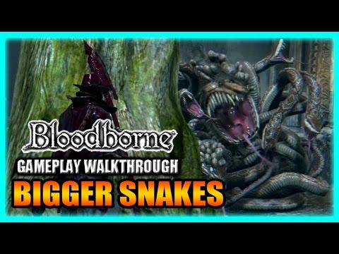 Bloodborne Gameplay Walkthrough - BIGGER Snakes! Hurray? For