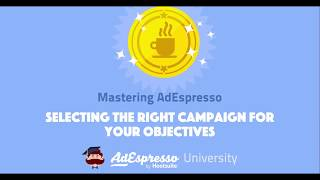 3) Selecting The Right Campaign For Your Objectives