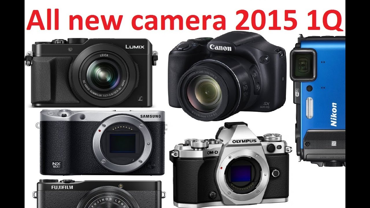 All new camera 2015 1q market review 2 youtube for New camera 2015