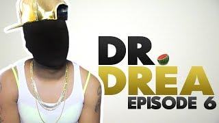 Dr. Drea: Episode 6