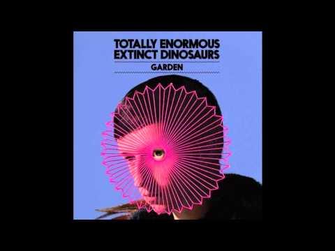 Totally Enormous Extinct Dinosaurs - Garden (Calibre Remix)