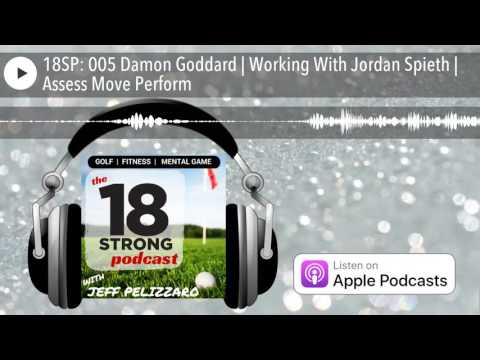 18SP: 005 Damon Goddard | Working With Jordan Spieth | Assess Move Perform