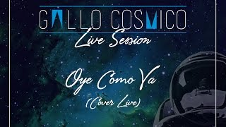 Gallo Cósmico Live Session, Oye Como Va (Cover Live)