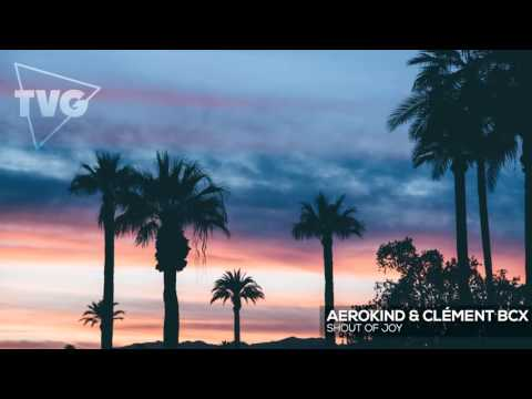 Aerokind & Clément Bcx - Shout Of Joy