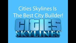 Cities Skylines: Why it is the best city building game ever