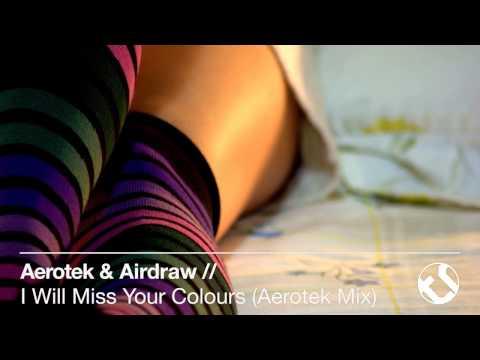 Aerotek & Airdraw - I Will Miss Your Colours (Aerotek Mix)