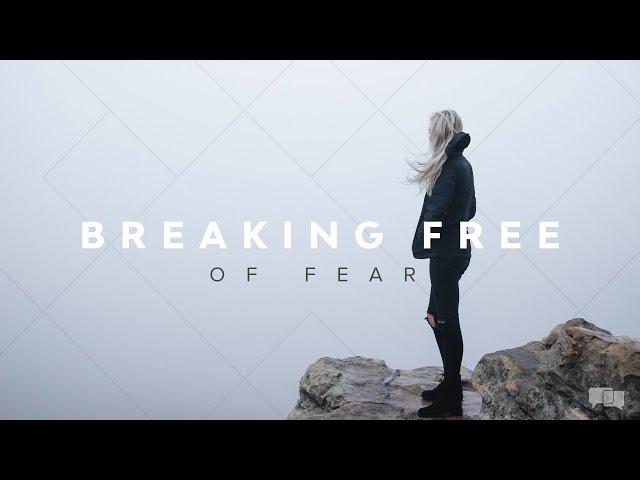 Breaking Free Of Fear