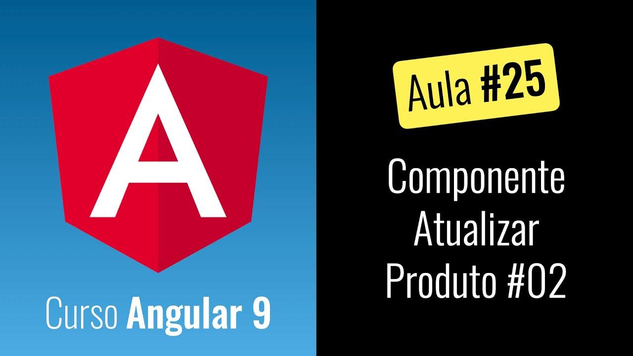 Angular 9 - Curso Grátis - Componente Atualizar Produto #02 [2020]