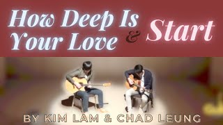 How Deep Is Your Love & Start by Kim Lam & Chad Leung
