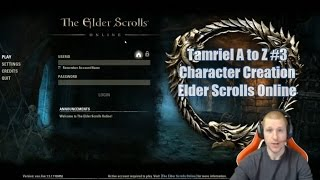 Tamriel A to Z #2 Character Creation for the Elder Scrolls Online