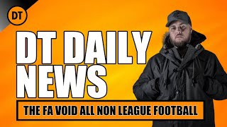 DT DAILY | THE FA HAVE VOID ALL NON LEAGUE SEASONS IN ENGLAND