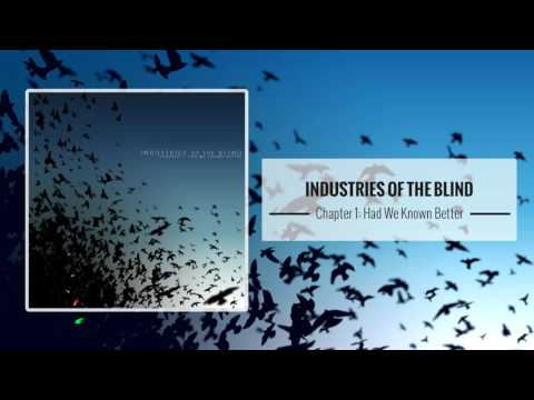 Industries of the Blind – Chapter 1: Had We Known Better [Full Album]