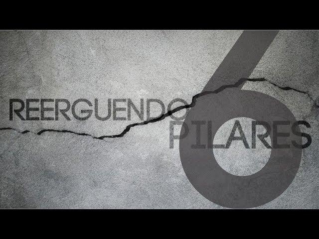 REERGUENDO PILARES - 6 de 6 - A esperança do mundo