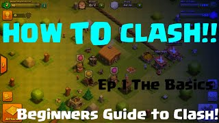 How To Clash!! - A Beginners Guide to Clash of Clans! | Ep. 1 | The Basics!