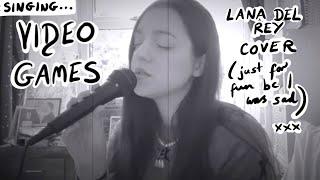 Me singing Video Games by Lana Del Rey