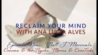 "EP9 Matt Morreale for ""Reclaim Your Mind"" with Ana Lucia Alves"