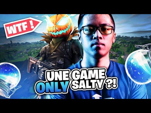 UNE GAME ONLY SALTY SUR FORTNITE BATTLE ROYALE ?! WTF