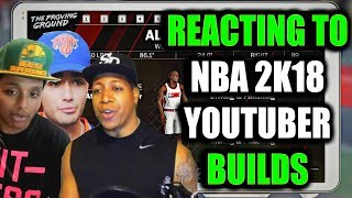 REACTING TO NBA 2K YOUTUBER BUILDS IN NBA 2K18- THE BEST & THE WORST!?