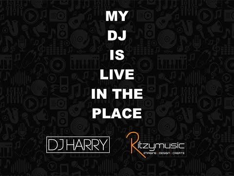 DJ HARRY | RITZY MUSIC | MY DJ IS LIVE IN THE PLACE