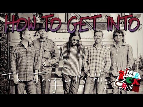 HOW TO GET INTO: The Tragically Hip    The Rock Critic