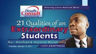 21 QUALITIES OF AN EXTRAORDINARY STUDENT  Written by Richard Kyere Boateng