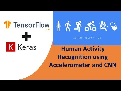 TensorFlow 2.0 Tutorial for Beginners 14 - Human Activity Recognition using Accelerometer and CNN