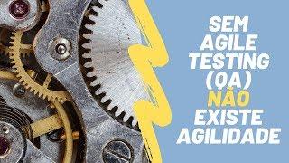 Sem Agile Testing QA NÃO existe Agilidade
