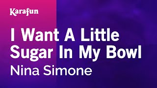 Karaoke I Want A Little Sugar In My Bowl - Nina Simone *